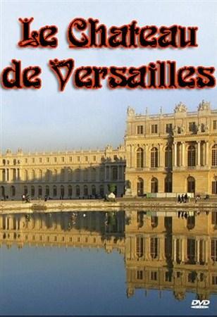 Скачать с letitbit  Версальский дворец / Le Chateau de Versailles (2011) SA ...