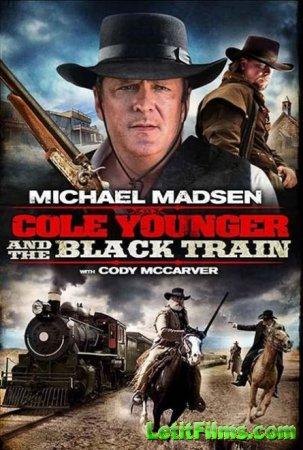 Скачать фильм Коул Младший и черный поезд / Cole Younger & The Black Train  ...