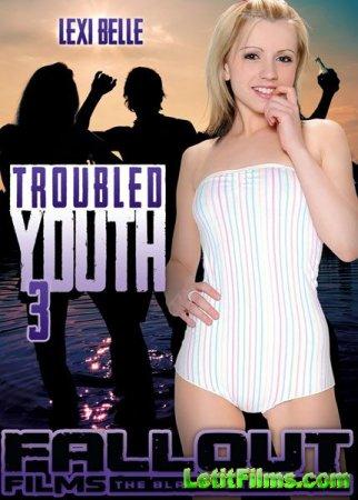 Скачать с letitbit Troubled Youth 3 [2013] DVDRip