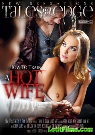 Скачать How To Train A Hotwife / Как Приучить Горячую Жену  [2015]
