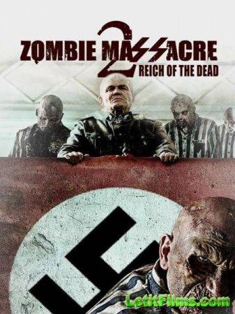 Скачать фильм Резня Зомби 2: Рейх Мёртвых (2015)