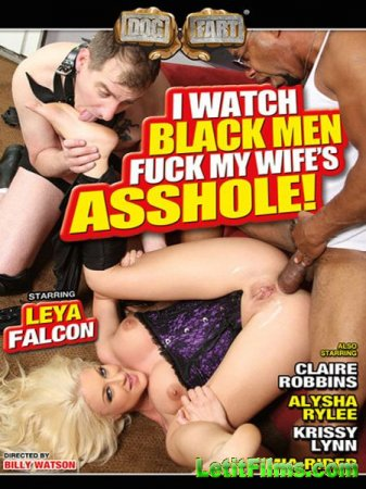 Скачать I Watch Black Men Fuck My Wifes Asshole (2016)