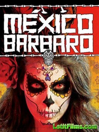 Скачать фильм Варварская мексика / México Bárbaro (2014)