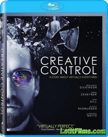 Скачать фильм Возможности управления / Creative Control (2015)