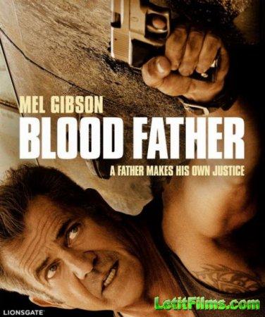 Скачать фильм Кровный отец / Blood Father (2016)