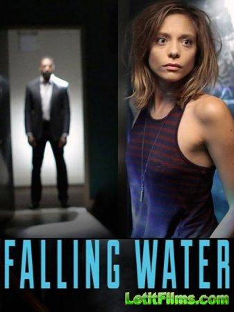 Скачать Падающая вода / Falling Water - 1 сезон (2016)
