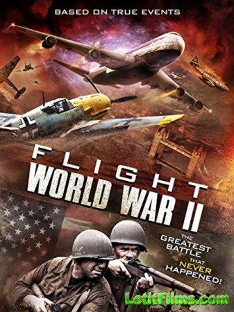 Скачать фильм Рейс 1942 / Flight World War II (2015)