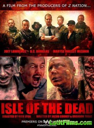 Скачать фильм Остров мертвецов / Isle of the Dead (2016)