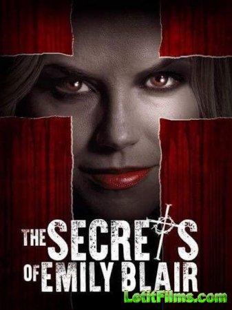 Скачать фильм Секреты Эмили Блэр / The Secrets of Emily Blair (2017)