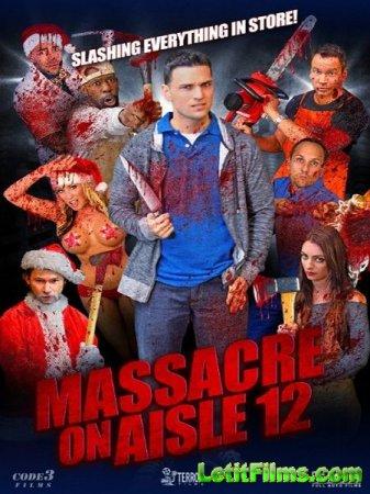 Скачать фильм Резня на проходе 12 / Massacre on Aisle 12 (2016)