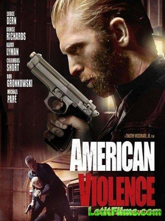 Скачать фильм Американская жестокость / American Violence (2017)