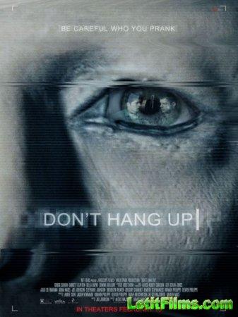 Скачать фильм Не вешайте трубку / Don't Hang Up (2016)