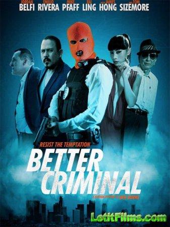 Скачать фильм Хороший преступник / Better Criminal (2016)
