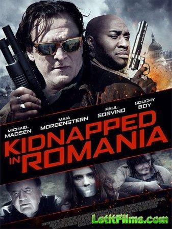 Скачать фильм Похищение в Румыни / Kidnapped in Romania (2016)