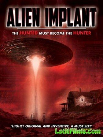 Скачать фильм Инопланетный имплантат / Alien Implant: The Hunted Must Becom ...