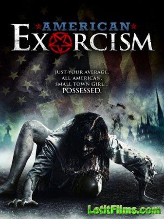 Скачать фильм Американский Экзорцизм / American Exorcism (2017)