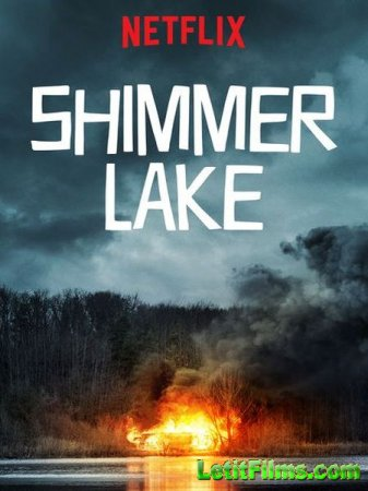 Скачать фильм Озеро Шиммер / Shimmer Lake (2017)