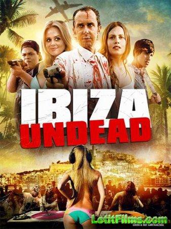 Скачать фильм Ибица живых мертвецов / Ibiza Undead (2016)
