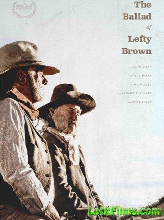 Скачать фильм Баллада о Лефти Брауне / The Ballad of Lefty Brown (2017)
