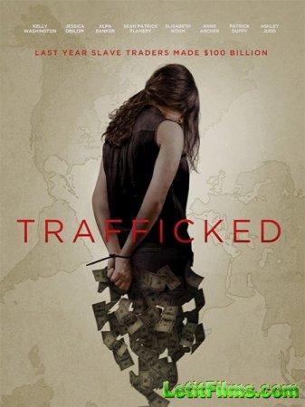 Скачать фильм Похищены и проданы / Trafficked (2017)