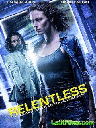 Скачать фильм Безжалостный / Relentless (2018)