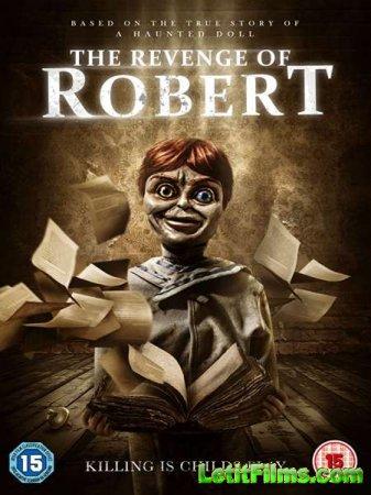 Скачать фильм Легенда куклы Роберта / Месть Роберта / The Legend of Robert  ...