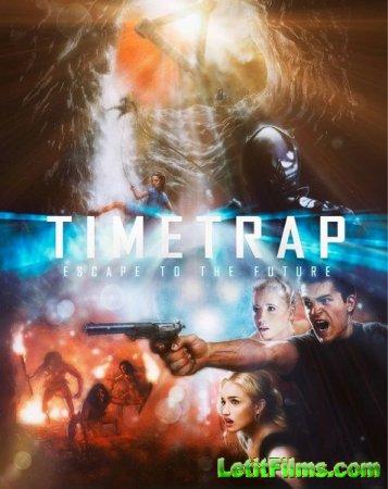 Скачать фильм Ловушка времени / Time Trap (2017)