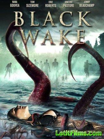 Скачать фильм Тёмное пробуждение / Black Wake (2018)