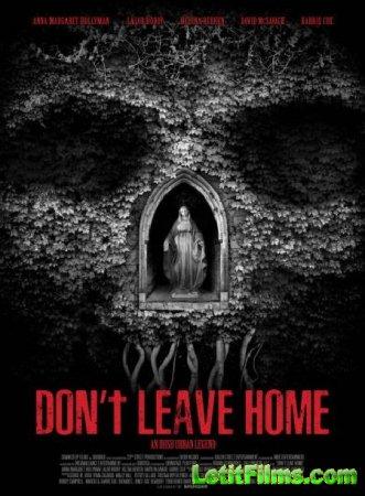 Скачать фильм Не выходи из дома / Don't Leave Home (2018)