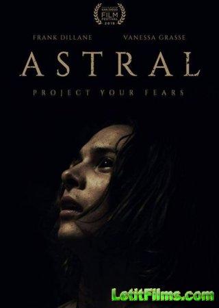 Скачать фильм Астрал: Новое измерение / Astral (2018)