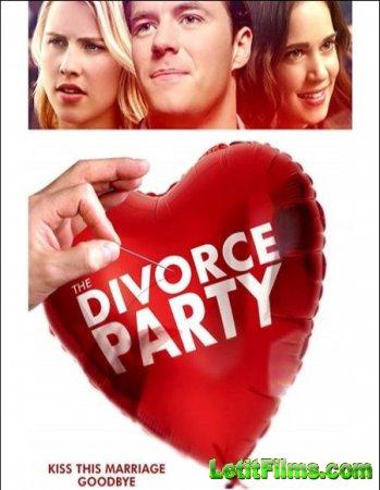 Скачать фильм Вечеринка в честь развода / The Divorce Party (2019)