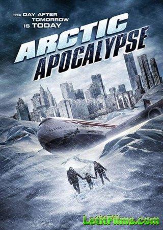 Скачать фильм Арктический апокалипсис / Arctic Apocalypse (2019)