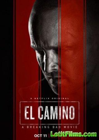 Скачать фильм Путь: Во все тяжкие / El Camino: A Breaking Bad Movie (2019)