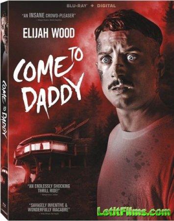 Скачать фильм Иди к папочке / Come to Daddy (2019)
