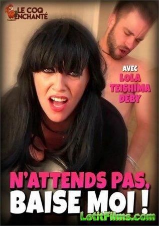 Скачать Nattends pas, baise-moi ! / Не жди, трахни меня! (2020)